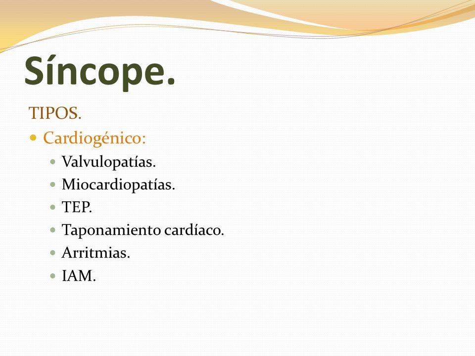 Síncope. TIPOS. Cardiogénico: Valvulopatías. Miocardiopatías. TEP.