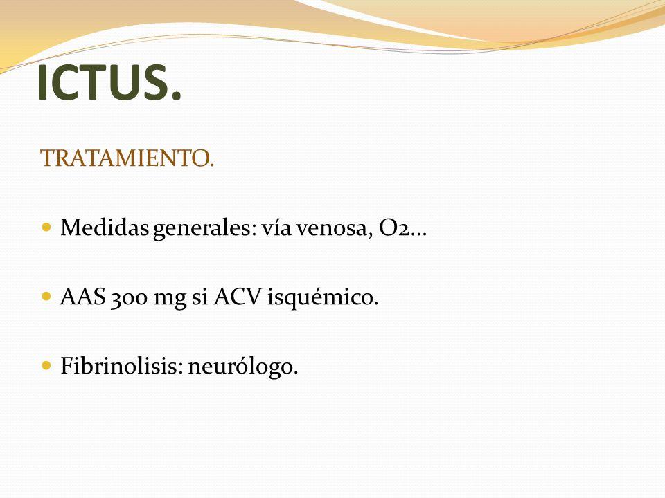 ICTUS. TRATAMIENTO. Medidas generales: vía venosa, O2…