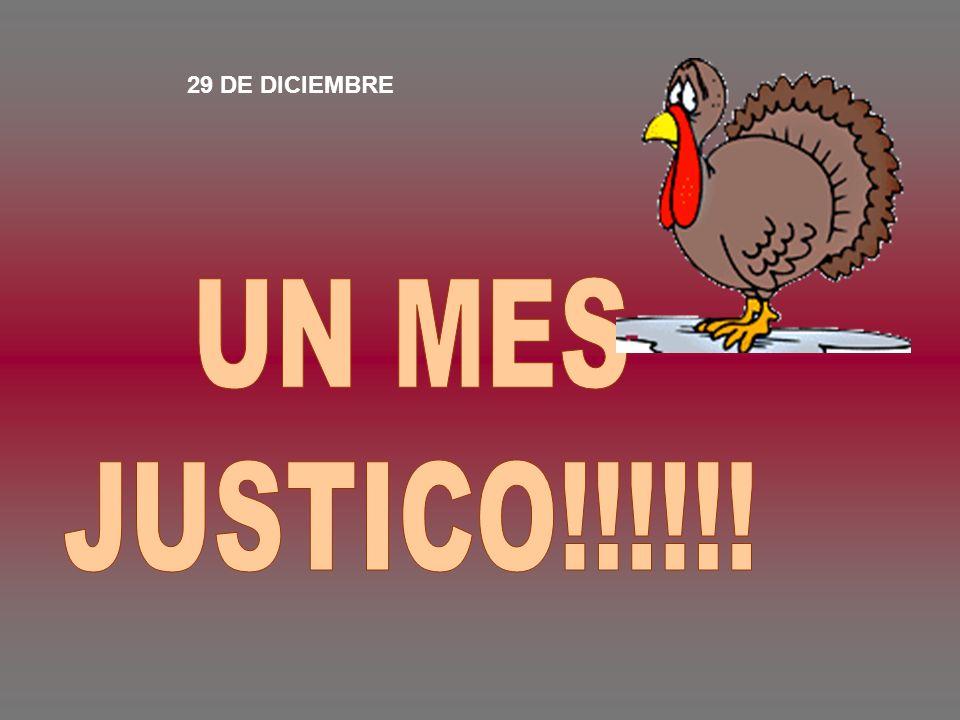 29 DE DICIEMBRE UN MES JUSTICO!!!!!!