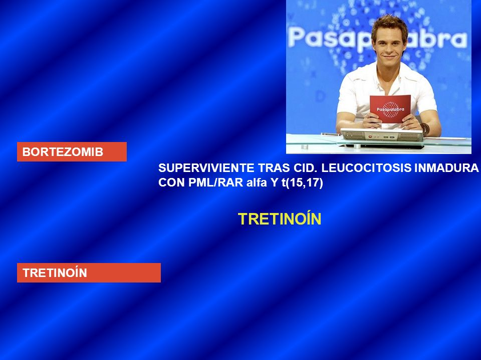 TRETINOÍN BORTEZOMIB SUPERVIVIENTE TRAS CID. LEUCOCITOSIS INMADURA