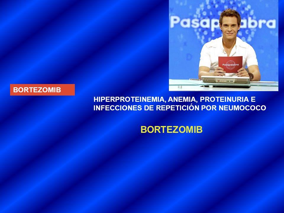 BORTEZOMIB BORTEZOMIB HIPERPROTEINEMIA, ANEMIA, PROTEINURIA E