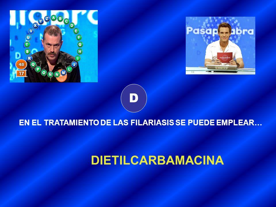 D EN EL TRATAMIENTO DE LAS FILARIASIS SE PUEDE EMPLEAR… DIETILCARBAMACINA