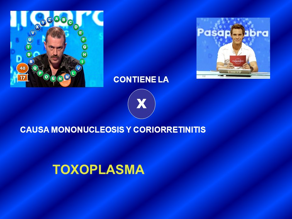 CONTIENE LA X CAUSA MONONUCLEOSIS Y CORIORRETINITIS TOXOPLASMA