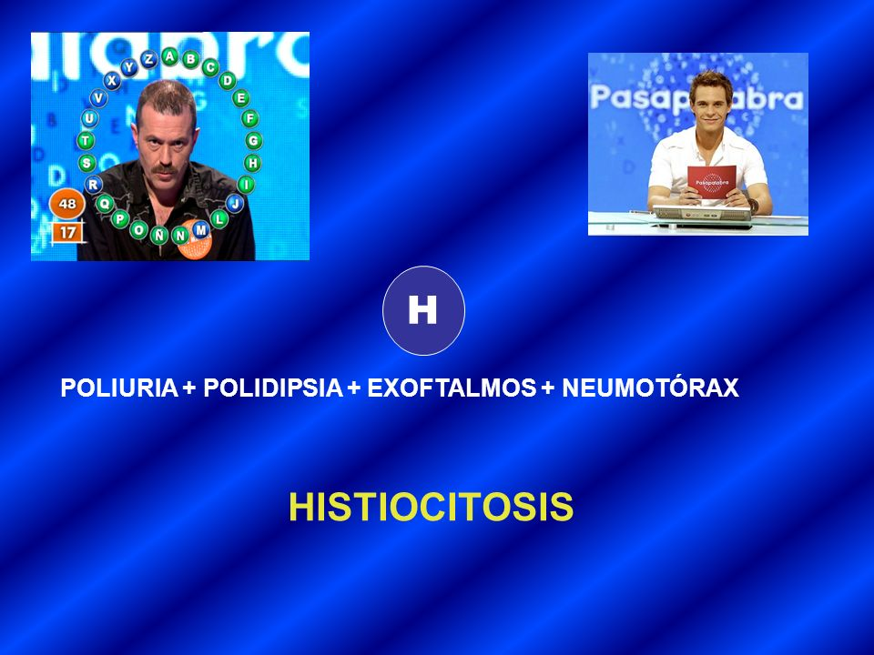 H POLIURIA + POLIDIPSIA + EXOFTALMOS + NEUMOTÓRAX HISTIOCITOSIS