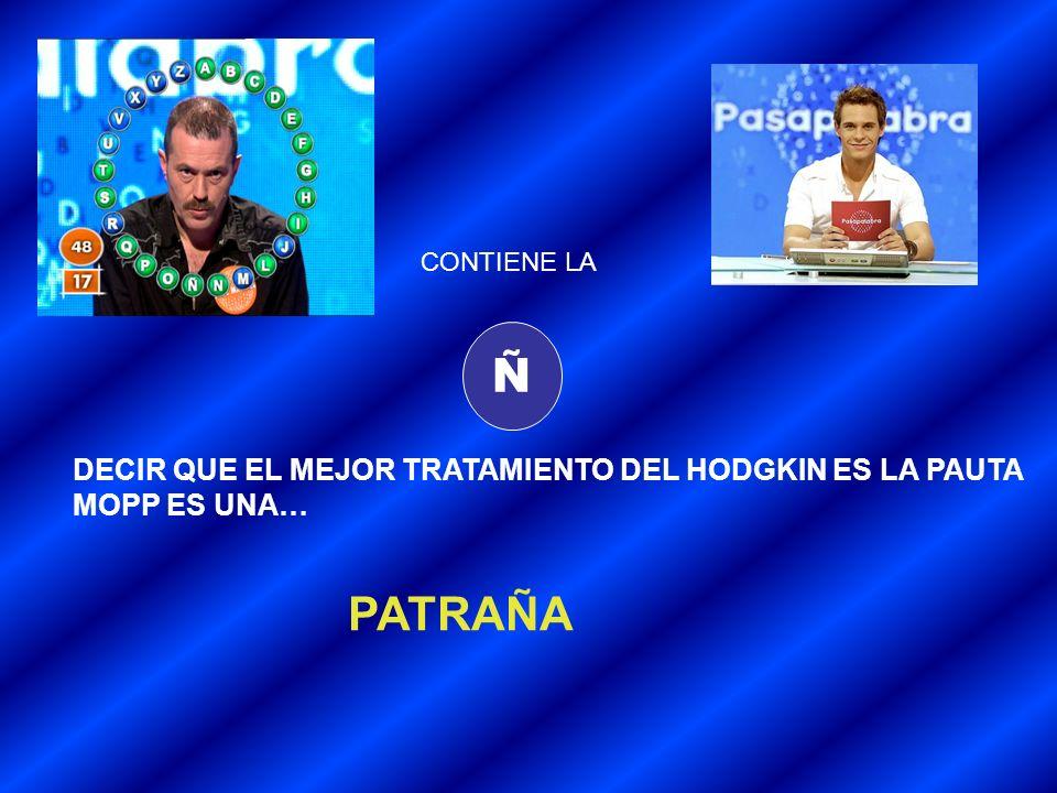 Ñ PATRAÑA DECIR QUE EL MEJOR TRATAMIENTO DEL HODGKIN ES LA PAUTA