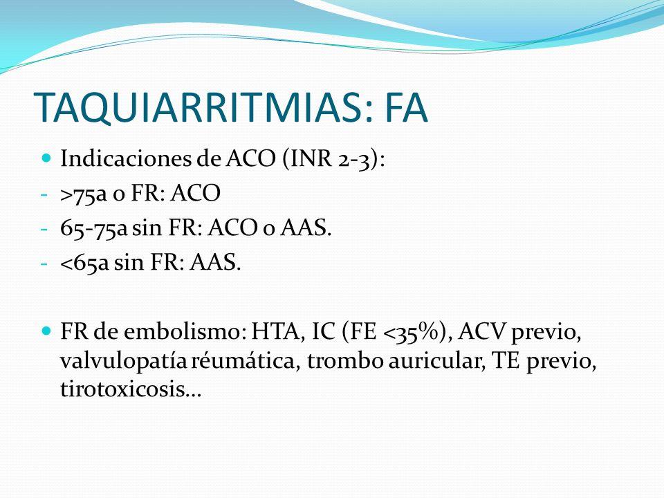 TAQUIARRITMIAS: FA Indicaciones de ACO (INR 2-3): >75a o FR: ACO