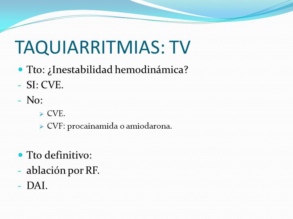 TAQUIARRITMIAS: TV Tto: ¿Inestabilidad hemodinámica SI: CVE. No: