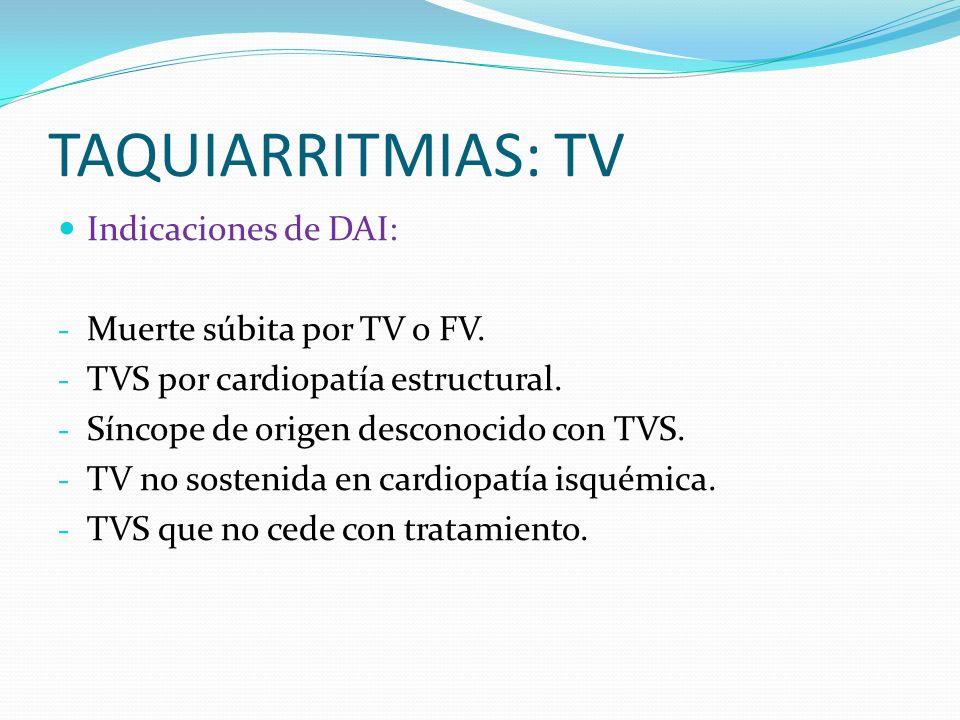 TAQUIARRITMIAS: TV Indicaciones de DAI: Muerte súbita por TV o FV.