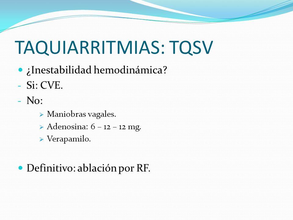 TAQUIARRITMIAS: TQSV ¿Inestabilidad hemodinámica Si: CVE. No: