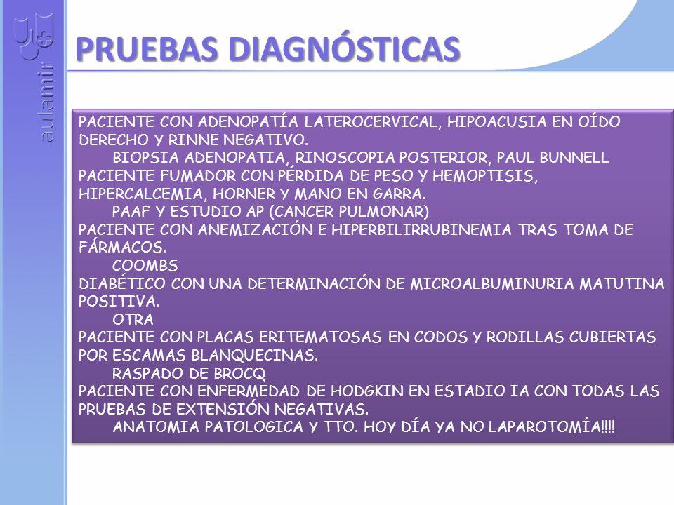 PRUEBAS DIAGNÓSTICASPACIENTE CON ADENOPATÍA LATEROCERVICAL, HIPOACUSIA EN OÍDO DERECHO Y RINNE NEGATIVO.
