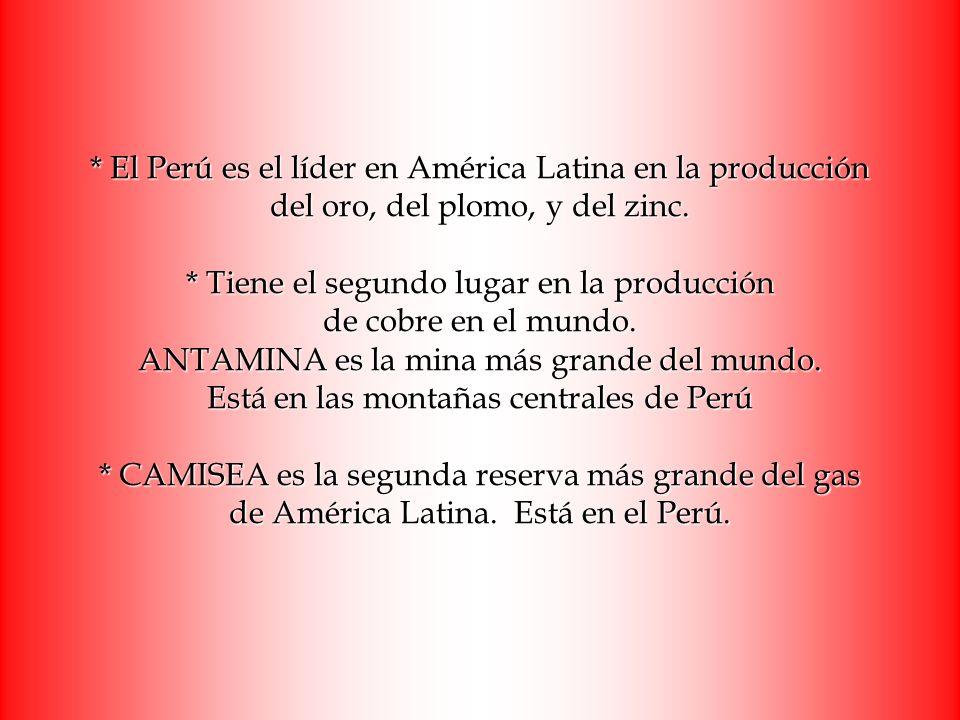 * El Perú es el líder en América Latina en la producción del oro, del plomo, y del zinc.