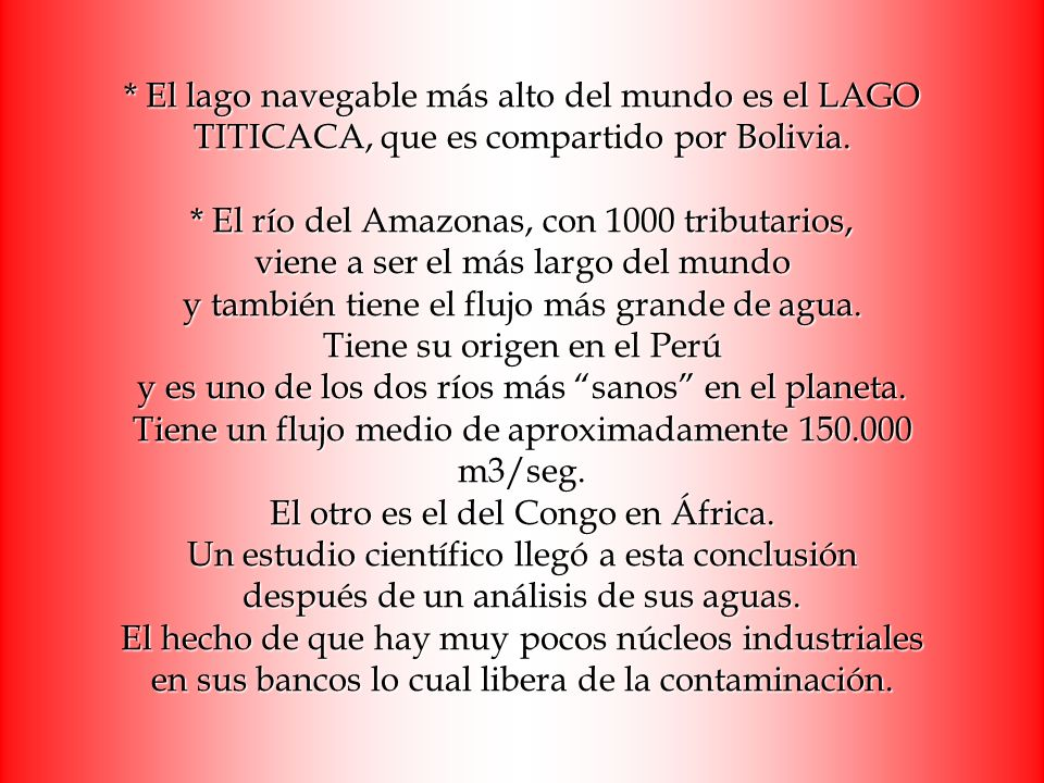 * El lago navegable más alto del mundo es el LAGO TITICACA, que es compartido por Bolivia.