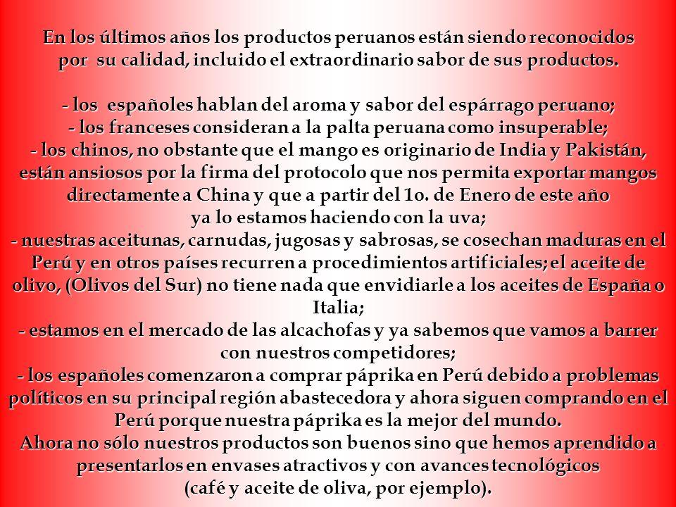 En los últimos años los productos peruanos están siendo reconocidos por su calidad, incluido el extraordinario sabor de sus productos.