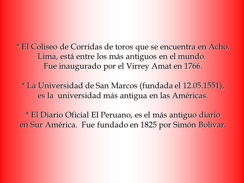 * El Coliseo de Corridas de toros que se encuentra en Acho, Lima, está entre los más antiguos en el mundo. Fue inaugurado por el Virrey Amat en 1766.