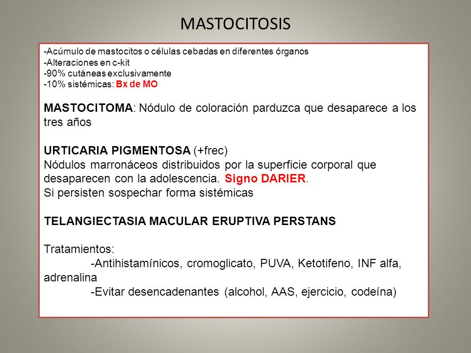 MASTOCITOSIS -Acúmulo de mastocitos o células cebadas en diferentes órganos. -Alteraciones en c-kit.