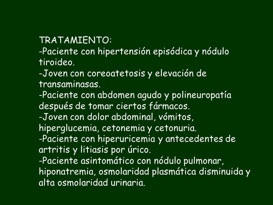 TRATAMIENTO:Paciente con hipertensión episódica y nódulo tiroideo. Joven con coreoatetosis y elevación de transaminasas.