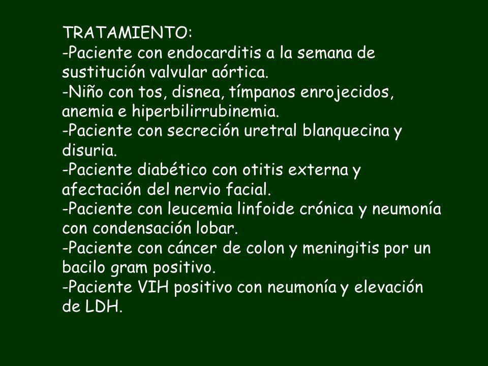 TRATAMIENTO:Paciente con endocarditis a la semana de sustitución valvular aórtica.