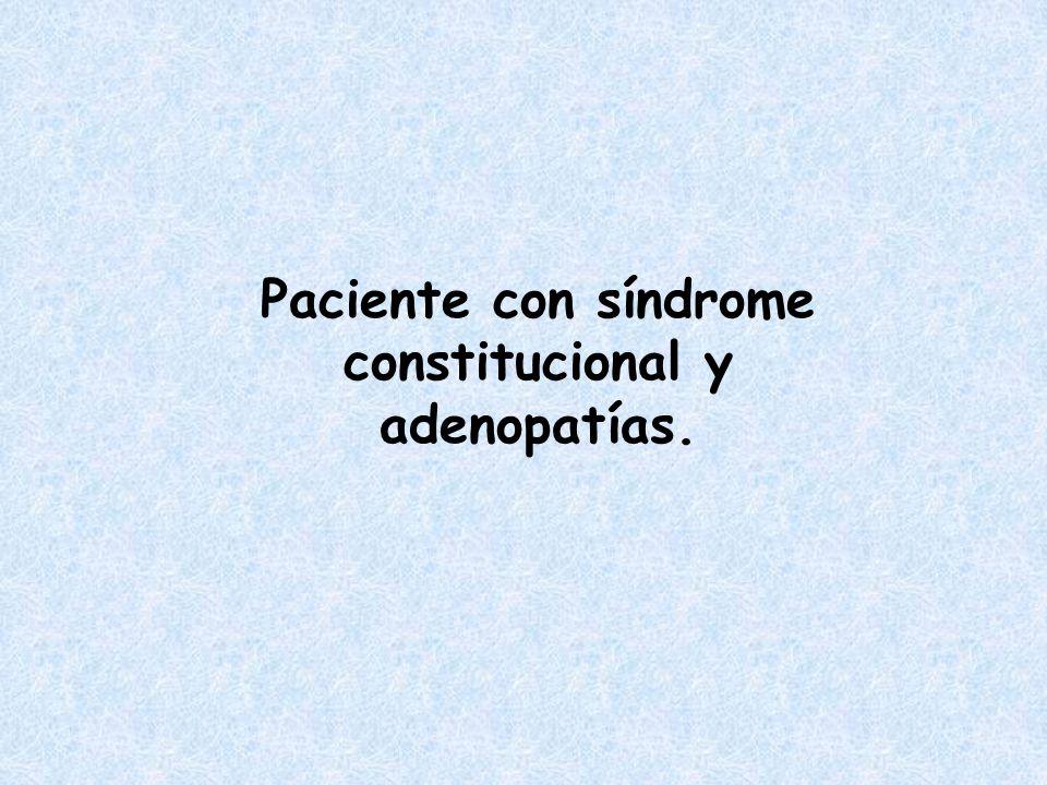 Paciente con síndrome constitucional y adenopatías.
