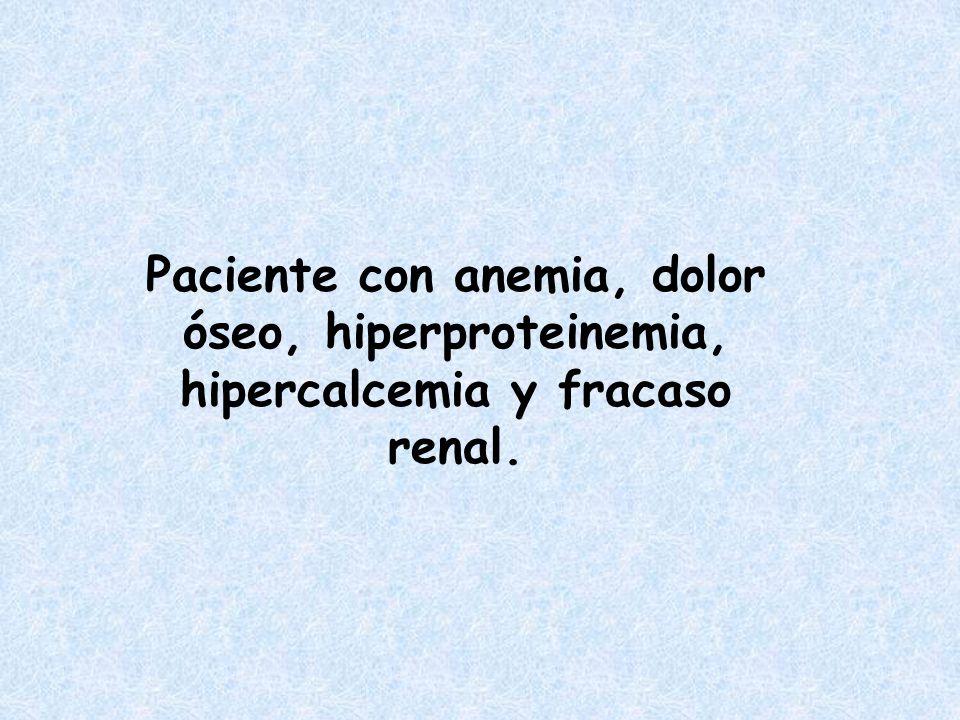Paciente con anemia, dolor óseo, hiperproteinemia, hipercalcemia y fracaso renal.