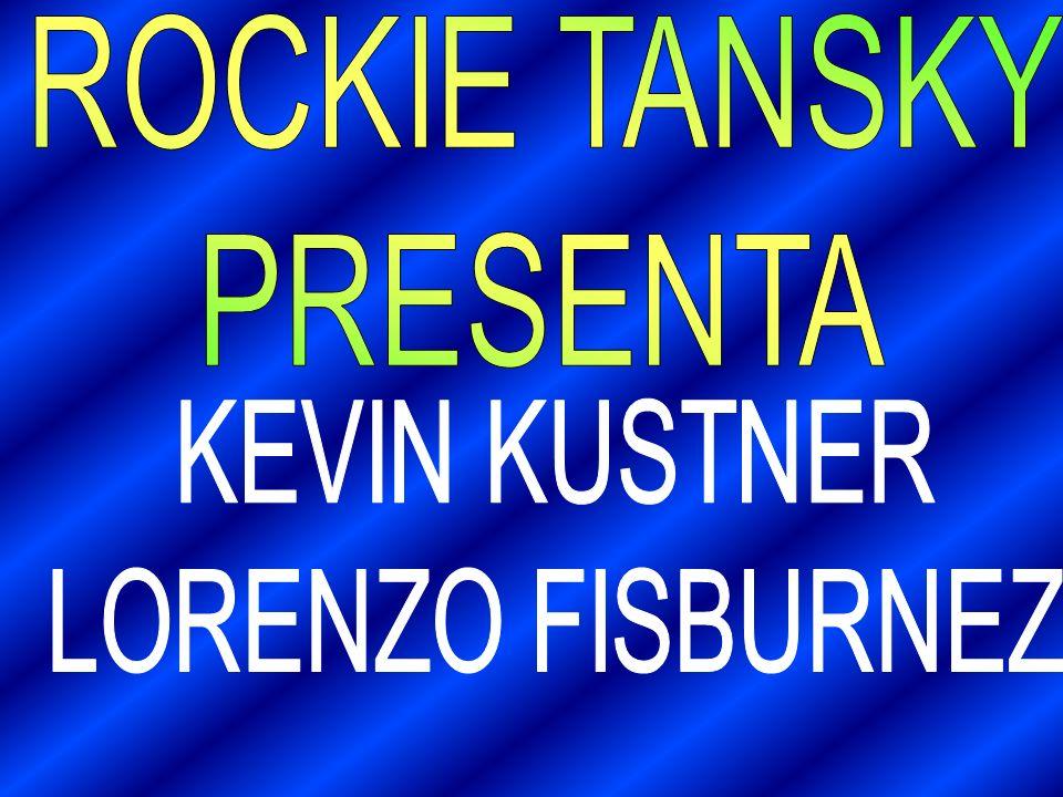 ROCKIE TANSKY PRESENTA KEVIN KUSTNER LORENZO FISBURNEZ