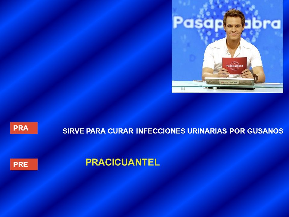 PRACICUANTEL PRA SIRVE PARA CURAR INFECCIONES URINARIAS POR GUSANOS
