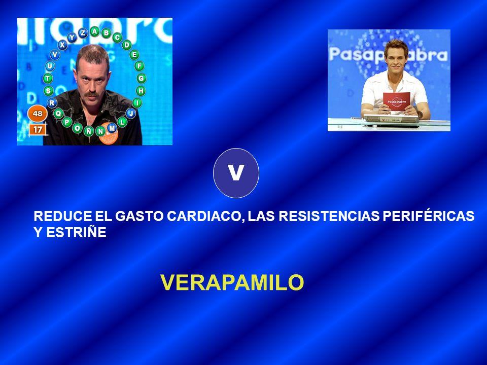 V VERAPAMILO REDUCE EL GASTO CARDIACO, LAS RESISTENCIAS PERIFÉRICAS