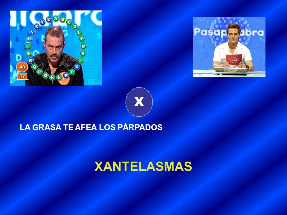 X LA GRASA TE AFEA LOS PÁRPADOS XANTELASMAS