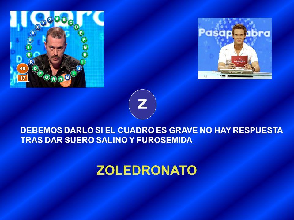 Z ZOLEDRONATO DEBEMOS DARLO SI EL CUADRO ES GRAVE NO HAY RESPUESTA