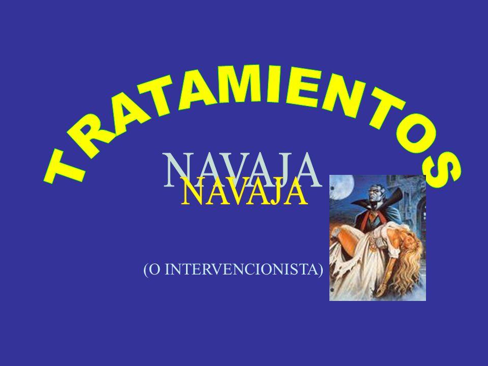 TRATAMIENTOS NAVAJA (O INTERVENCIONISTA)