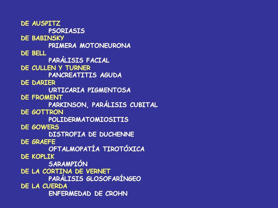 DE AUSPITZ PSORIASIS. DE BABINSKY. PRIMERA MOTONEURONA. DE BELL. PARÁLISIS FACIAL. DE CULLEN Y TURNER.