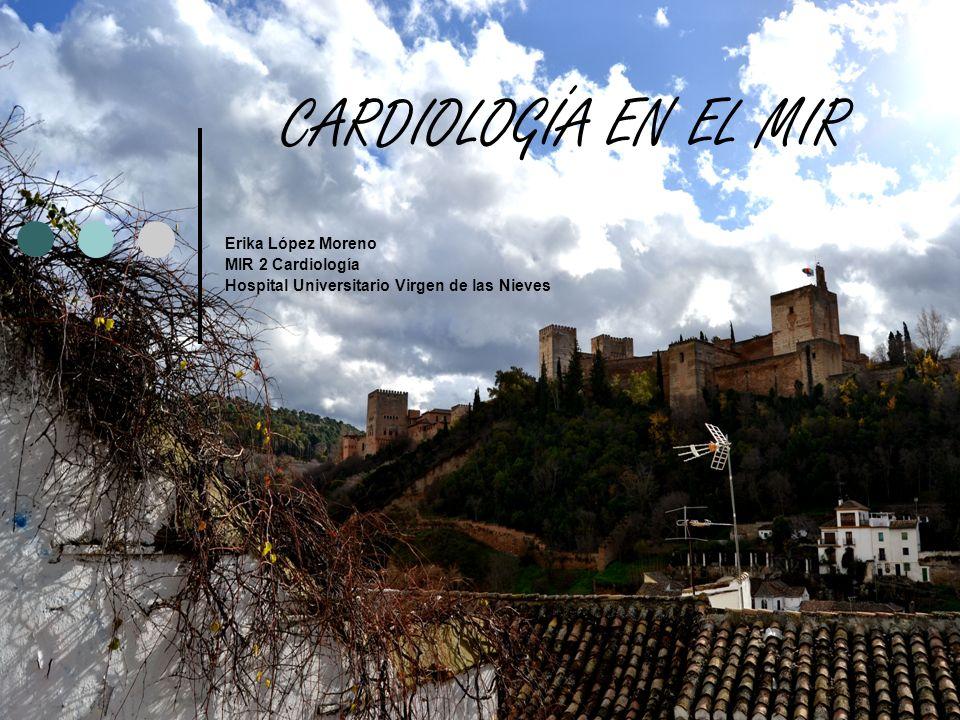 CARDIOLOGÍA EN EL MIR Erika López Moreno MIR 2 Cardiología