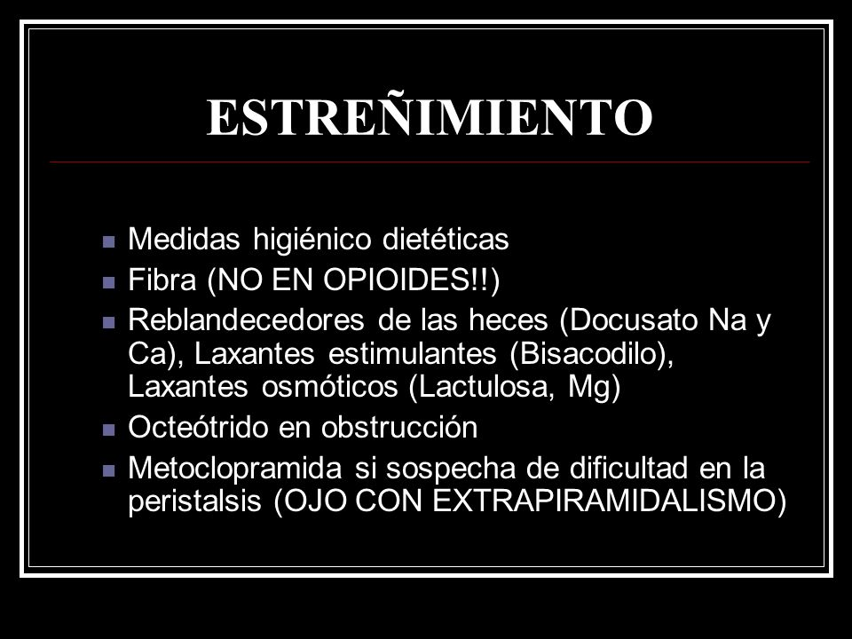 ESTREÑIMIENTO Medidas higiénico dietéticas Fibra (NO EN OPIOIDES!!)