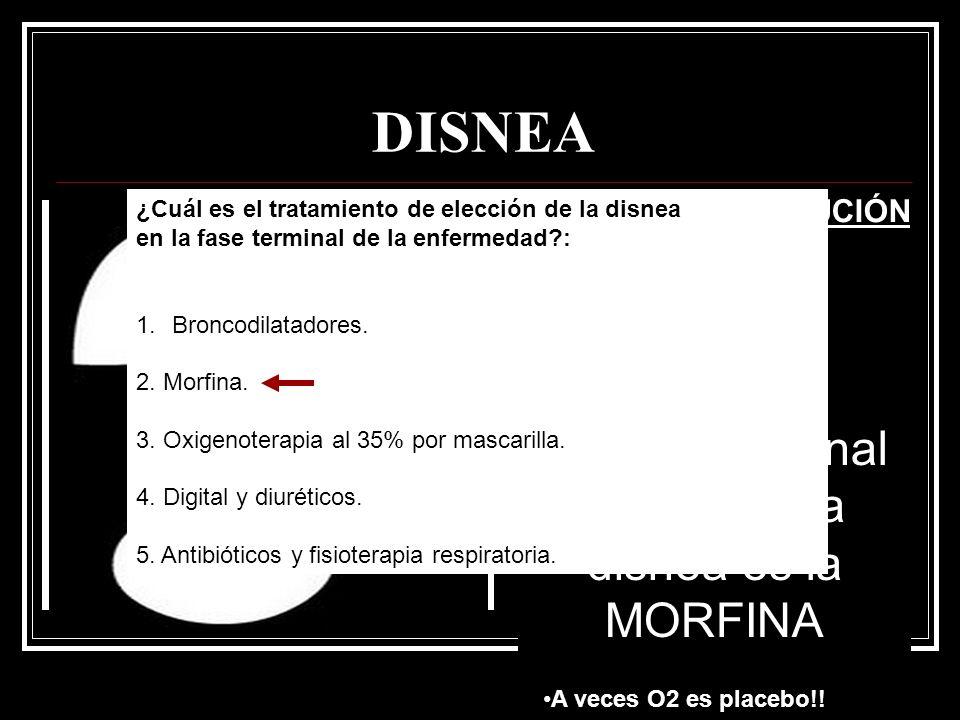 DISNEA En fase terminal el TTO de la disnea es la MORFINA