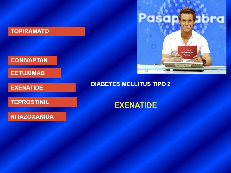 EXENATIDE TOPIRAMATO CONIVAPTAN CETUXIMAB DIABETES MELLITUS TIPO 2
