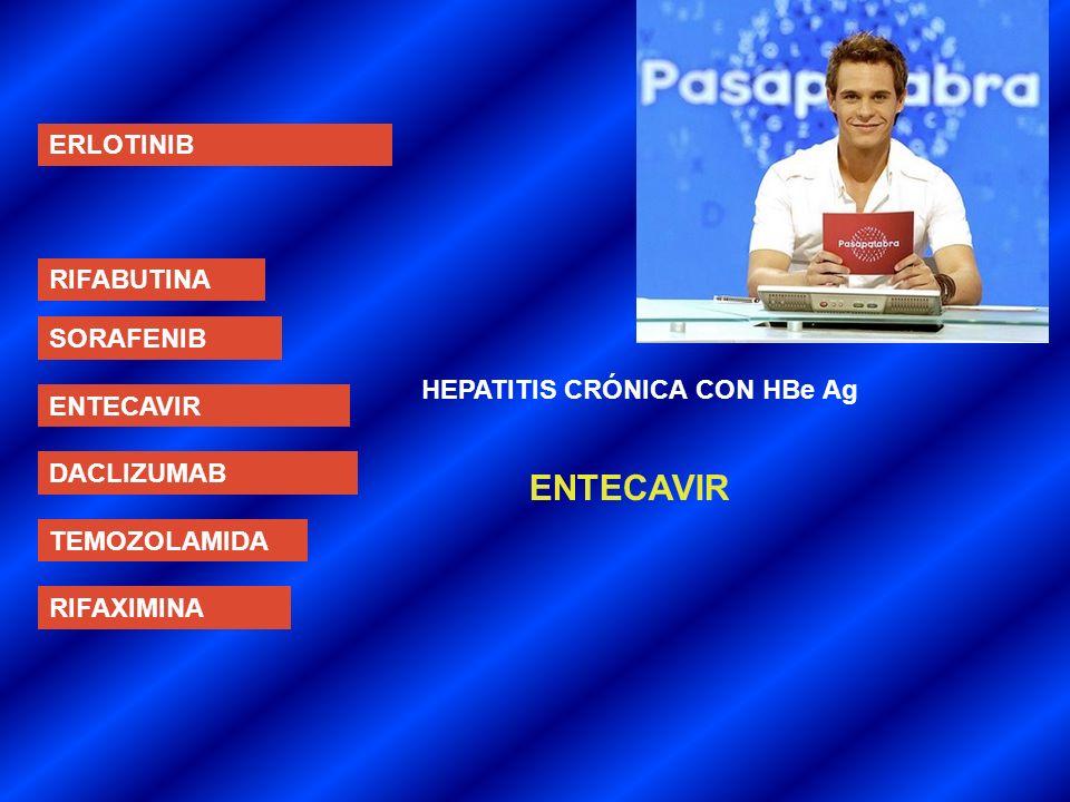 ENTECAVIR ERLOTINIB RIFABUTINA SORAFENIB HEPATITIS CRÓNICA CON HBe Ag