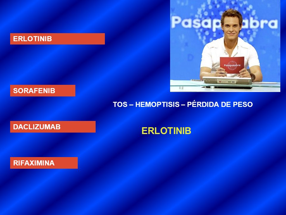 ERLOTINIB ERLOTINIB SORAFENIB TOS – HEMOPTISIS – PÉRDIDA DE PESO