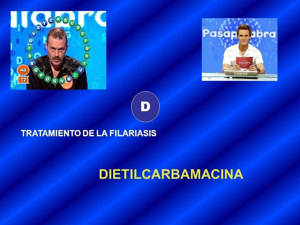 D TRATAMIENTO DE LA FILARIASIS DIETILCARBAMACINA