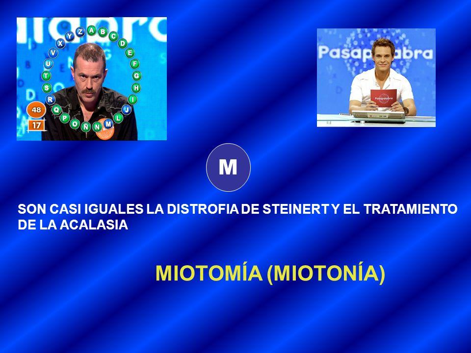 M SON CASI IGUALES LA DISTROFIA DE STEINERT Y EL TRATAMIENTO DE LA ACALASIA MIOTOMÍA (MIOTONÍA)