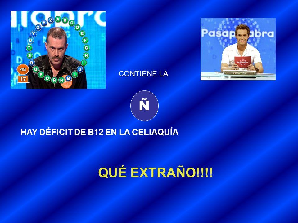 CONTIENE LA Ñ HAY DÉFICIT DE B12 EN LA CELIAQUÍA QUÉ EXTRAÑO!!!!