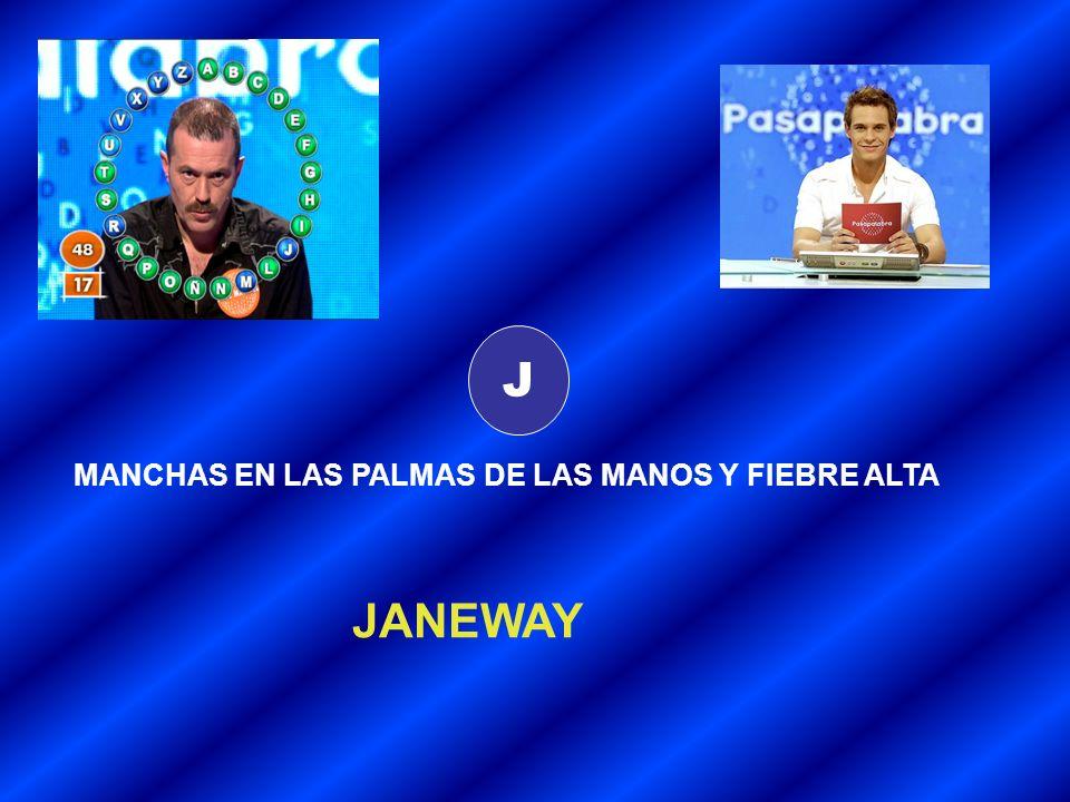 J MANCHAS EN LAS PALMAS DE LAS MANOS Y FIEBRE ALTA JANEWAY