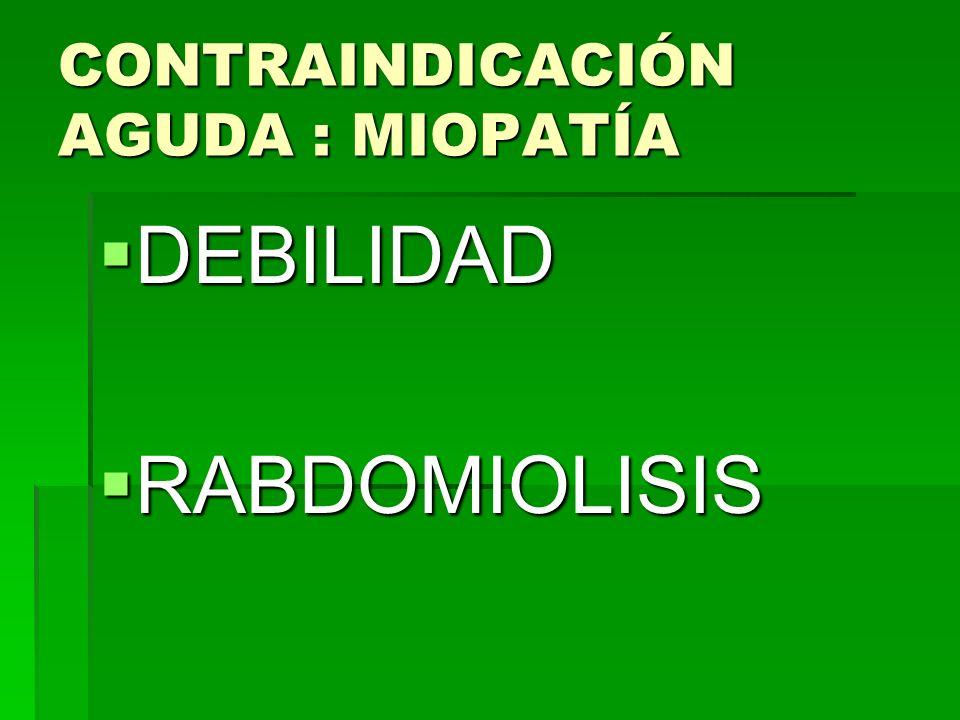 CONTRAINDICACIÓN AGUDA : MIOPATÍA
