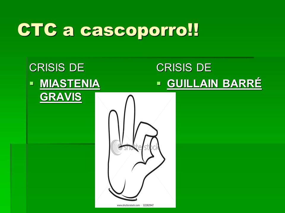 CTC a cascoporro!! CRISIS DE MIASTENIA GRAVIS CRISIS DE GUILLAIN BARRÉ