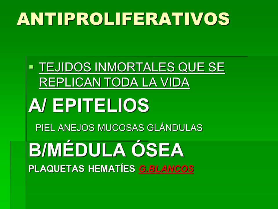 A/ EPITELIOS B/MÉDULA ÓSEA ANTIPROLIFERATIVOS