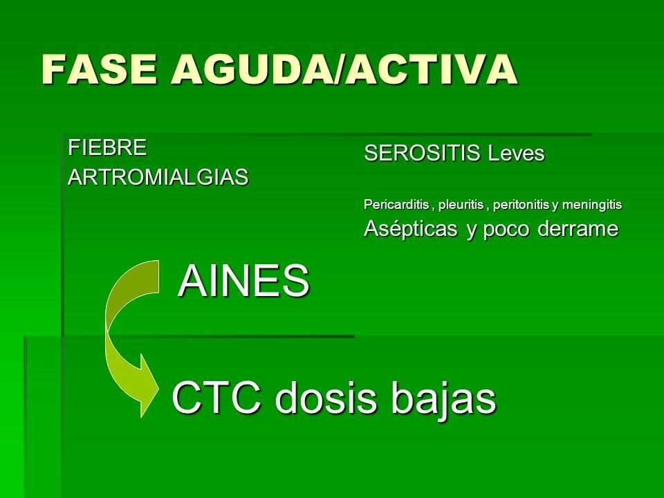 CTC dosis bajas FASE AGUDA/ACTIVA FIEBRE SEROSITIS Leves ARTROMIALGIAS