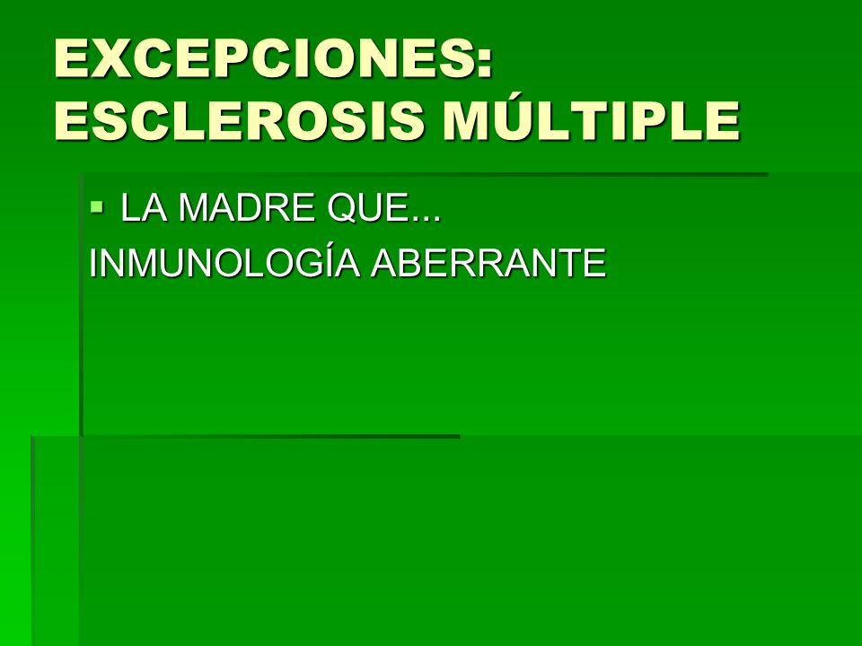 EXCEPCIONES: ESCLEROSIS MÚLTIPLE
