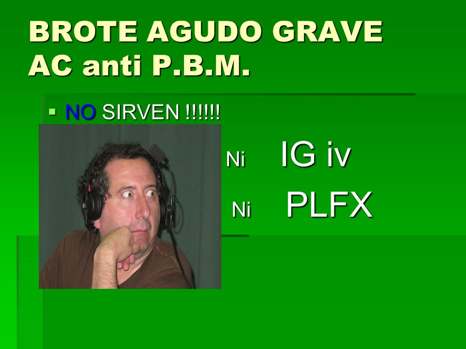 BROTE AGUDO GRAVE AC anti P.B.M.