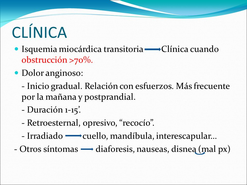 CLÍNICA Isquemia miocárdica transitoria Clínica cuando obstrucción >70%. Dolor anginoso: