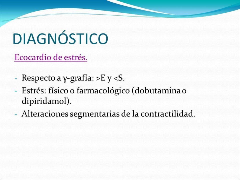 DIAGNÓSTICO Ecocardio de estrés. Respecto a γ-grafía: >E y <S.