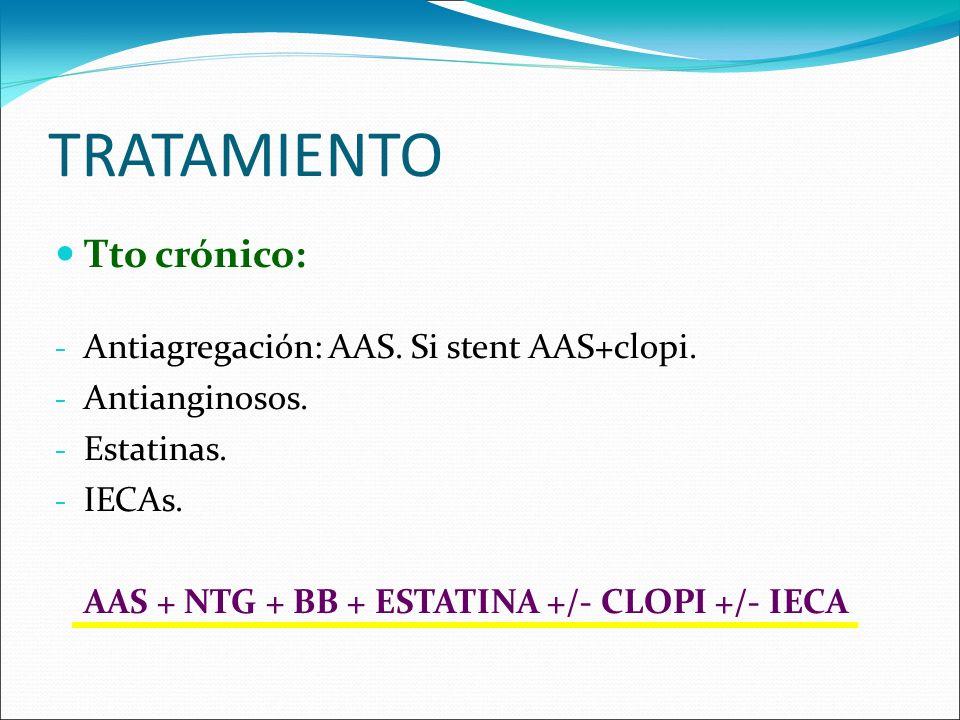 TRATAMIENTO Tto crónico: Antiagregación: AAS. Si stent AAS+clopi.