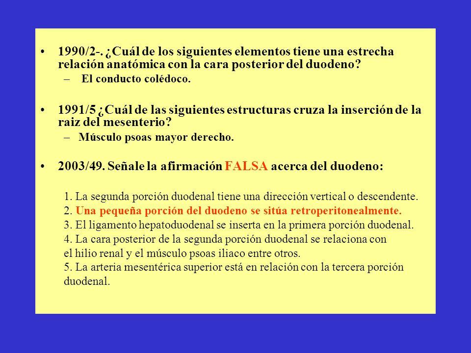2003/49. Señale la afirmación FALSA acerca del duodeno:
